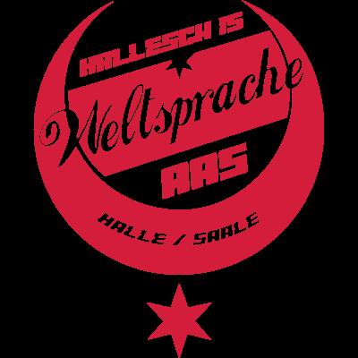 Hallesch Weltsprache - Für alle Hallenser und Freunde der schönsten Stadt der Welt! - Welt,Stadt,Sprache,Saale,Händel,Hallunken,Halloren,Hallescher FC,Hallesch,Hallenser,Halle,HFC,Dialekt,Aas