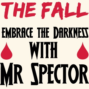 The Fall Embrace Darkness with Mr Spector