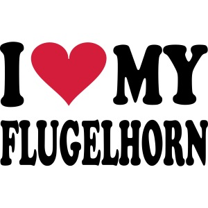 I LOVE MY FLUGELHORN