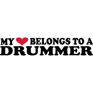 MY HEART BELONGS TO A DRUMMER