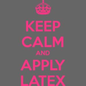 Keep Calm and Apply Latex