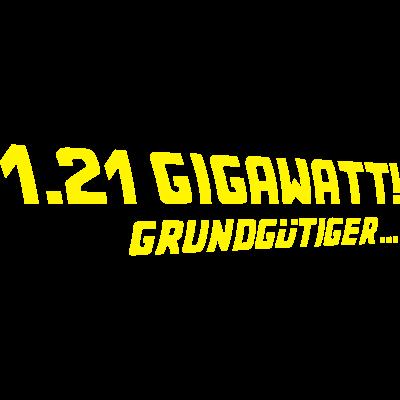 1.21 Gigawatt- BTTF - Grundgütiger, 1.21 Gigawatt - zurück,zukunft,time,movie,mein gott,marty,in,film,die,bttf,back to the future,Zurück,Zukunft,Zeitreise,Martin,Grundgütiger,Gigawatt,Doc,Delorean,Brown,Biff,BTF,1 21