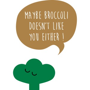 Broccoli doesn't like you