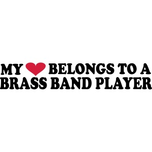 MY HEART BELONGS TO A BRASS BAND PLAYER