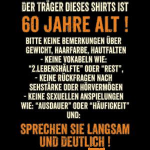 Träger dieses Shirts ist 60 jahre alt - sprechen
