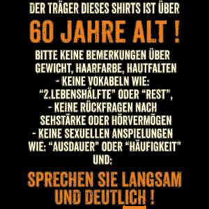 Träger dieses Shirts ist über 60 jahre alt -
