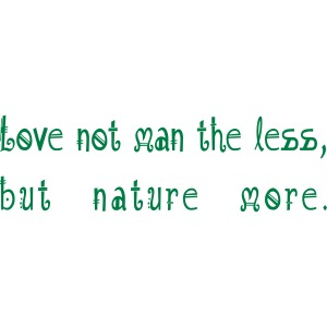 Love not man the less but nature more