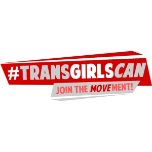 #TransGirlsCan Movement!