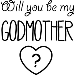 Will you be my Godmother?