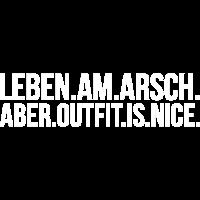 LEBEN AM ARSCH ABER OUTFIT IS NICE
