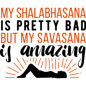 Yoga: My Shalabhasana is pretty bad, but my savasana is amazing