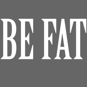 Be Fat 01