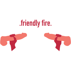 .friendly fire.