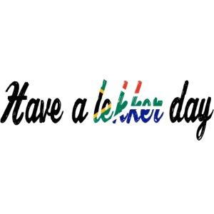Have a lekker day - black