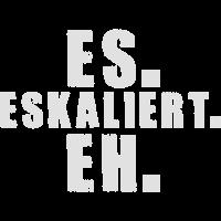 es-eskaliert-eh