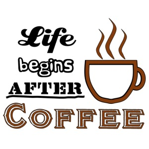 Life begins after Coffee2