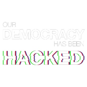 Our Democracy Has Been Hacked #mr.robot
