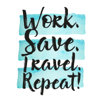 Work Save Travel Repeat!