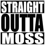Straight outta Moss