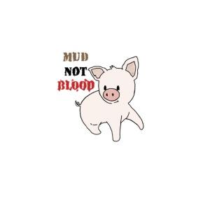 Mud Not blood