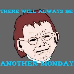 THERE WILL ALWAYS BE ANOTHER MONDAY T-SHIRT DAM