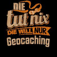 Die tut nix - Die will nur Geocaching - RAHMENLOS Damen Sportart Sports Fun Design Shirt