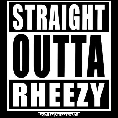 straight outta rheezy - More freaky Design-Prints? Check the shop!  www.freakystreetwear.de (EU) www.freakystreetwear.com (US, Canada, Australia) - straight outta,straight,Streetwear,Sprüche,Redewendung,Rapper,Mönchengladbach,Musik,Logos,Hip-Hop,Gladbach,Ghetto,Freaky,Freak