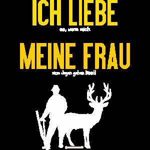 JD - Jäger Shirts - Ich liebe es wenn mich meine Frau zum Jagen gehen lässt - RAHMENLOS Geburtstag