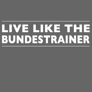 Live like the Bundestrainer weiss 5984x5984 png