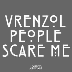 Vrenzol People Scare Me