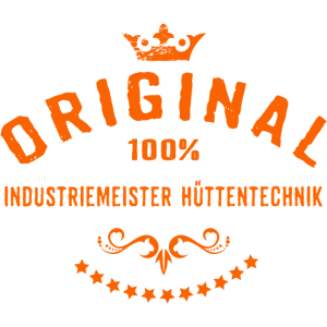 Original 100 Prozent Industriemeister Hüttentechnik - RAHMENLOS Beruf Arbeit Job Design Geschenke
