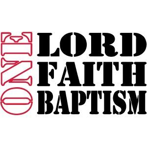 ONE LORD, FAITH, BAPTISM