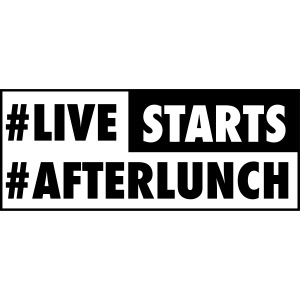 #LIVE STARTS #AFTERLUNCH