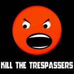 Kill_The_Trespassers