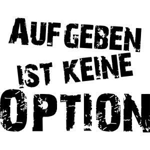 Aufgeben ist keine Option