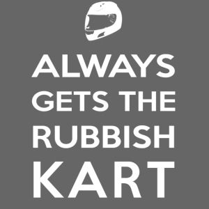 I Always Get the Rubbish Kart