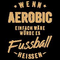 Wenn Aerobic einfach wäre würde es Fussball heissen - RAHMENLOS