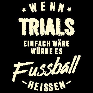 Wenn Trials einfach wäre würde es Fussball heissen - creme RAHMENLOS