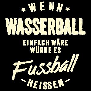 Wenn Wasserball einfach wäre würde es Fussball heissen - creme RAHMENLOS