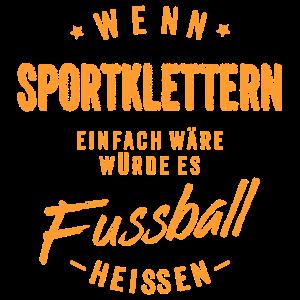 Wenn Sportklettern einfach wäre würde es Fussball heissen - orange RAHMENLOS