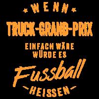 Wenn Truck Grand Prix einfach wäre würde es Fussball heissen - orange RAHMENLOS