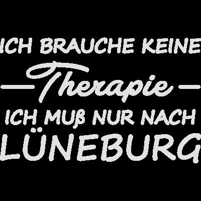 Ich brauche keine Therapie ich muß nach Lünburg - Wenn du auch Lüneburg kommst oder da gerne Urlaub macht, dann wirst du dieses Design lieben. - lüneburg,lueneburg,Urlaubsreif,Urlaub,Therapie,Lustiger Spruch,Idee,Humor,Herz,Geschenk,Cool