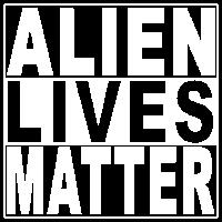 Alien Lives Matter