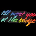 Meet You At The Bridge