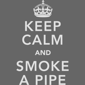 Keep Calm And Smoke A pipe