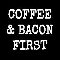 Kaffee und Speck zuerst