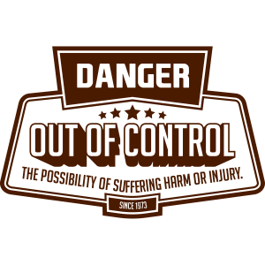 DANGER - OUT OF CONTROL