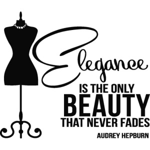 Elegance Is The Only Beauty that never fades