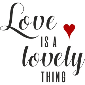 LOVE IS A LOVELY THING