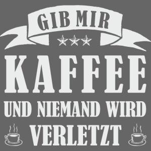 GIB MIR KAFFEE UND NIEMAND WIRD VERLETZT